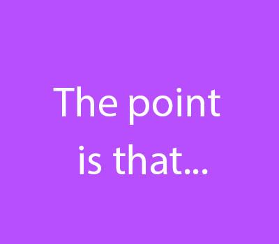 اصطلاح پر کاربرد... The point is that در انگلیسی